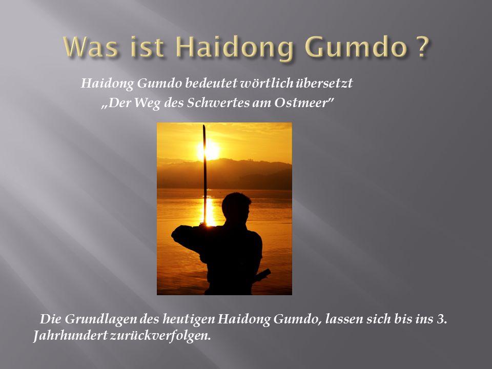 """Haidong Gumdo bedeutet wörtlich übersetzt """"Der Weg des Schwertes am Ostmeer"""" Die Grundlagen des heutigen Haidong Gumdo, lassen sich bis ins 3. Jahrhun"""