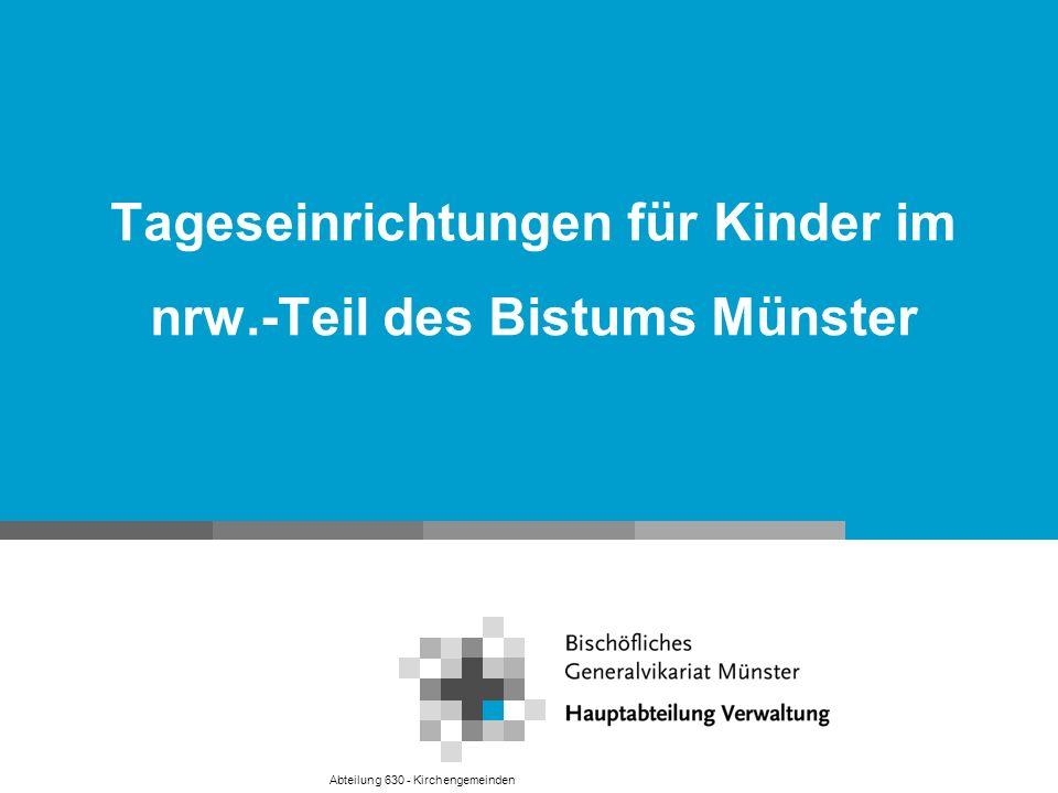 Tageseinrichtungen für Kinder im nrw.-Teil des Bistums Münster Abteilung 630 - Kirchengemeinden
