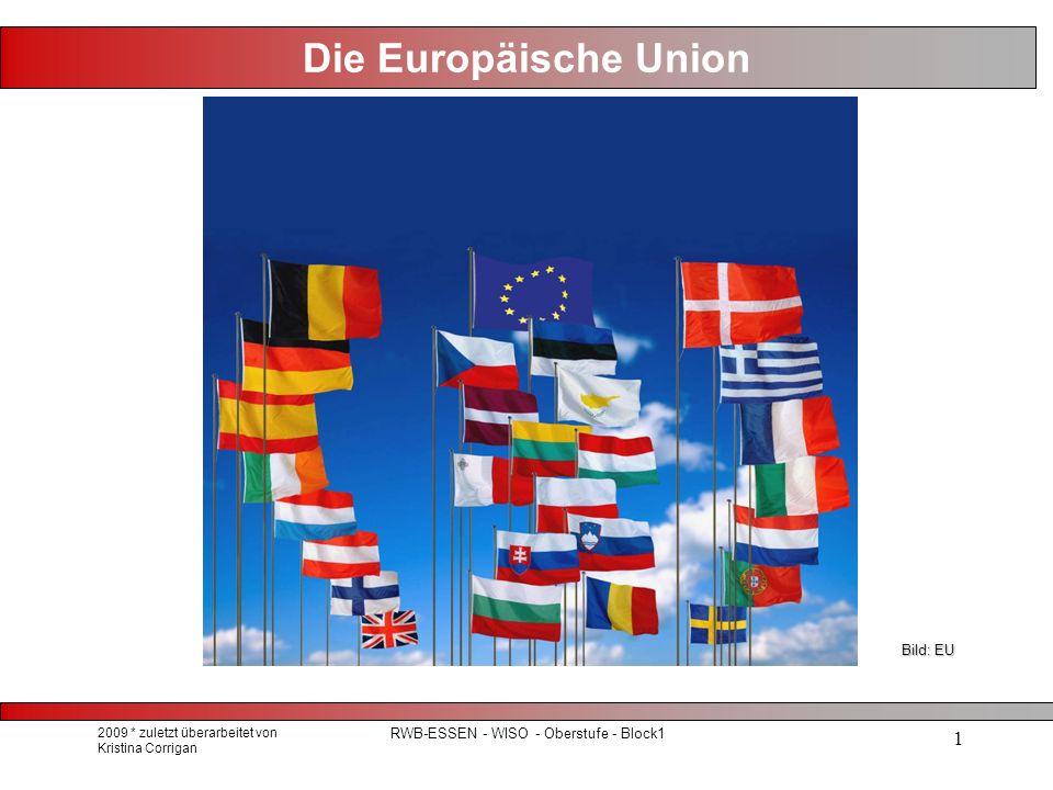 2009 * zuletzt überarbeitet von Kristina Corrigan RWB-ESSEN - WISO - Oberstufe - Block1 2 Themen Mitgliedsstaaten (EU, Schengen, Euro)Mitgliedsstaaten (EU, Schengen, Euro) Leben in der EULeben in der EU Geschichte der EU (Verträge, Entwicklungen)Geschichte der EU (Verträge, Entwicklungen) Institutionen der EUInstitutionen der EU Bild: EU