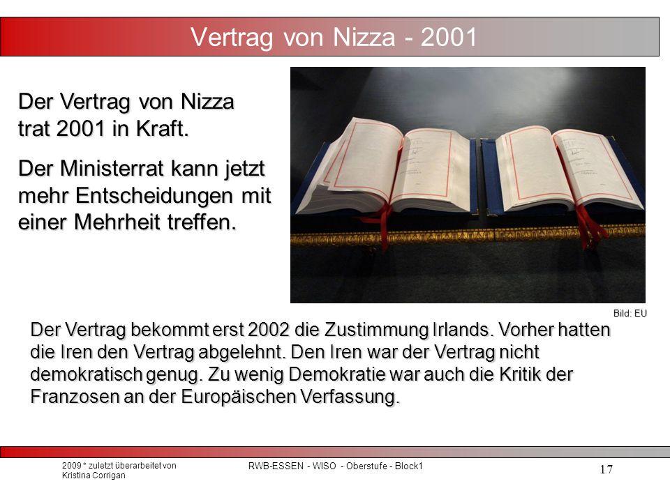 2009 * zuletzt überarbeitet von Kristina Corrigan RWB-ESSEN - WISO - Oberstufe - Block1 17 Vertrag von Nizza - 2001 Der Vertrag von Nizza trat 2001 in Kraft.