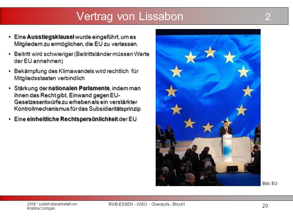 2009 * zuletzt überarbeitet von Kristina Corrigan RWB-ESSEN - WISO - Oberstufe - Block1 20 Vertrag von Lissabon Eine Ausstiegsklausel wurde eingeführt, um es Mitgliedern zu ermöglichen, die EU zu verlassen.Eine Ausstiegsklausel wurde eingeführt, um es Mitgliedern zu ermöglichen, die EU zu verlassen.