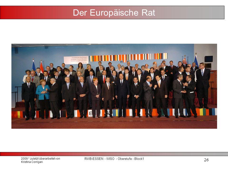 2009 * zuletzt überarbeitet von Kristina Corrigan RWB-ESSEN - WISO - Oberstufe - Block1 26 Der Europäische Rat