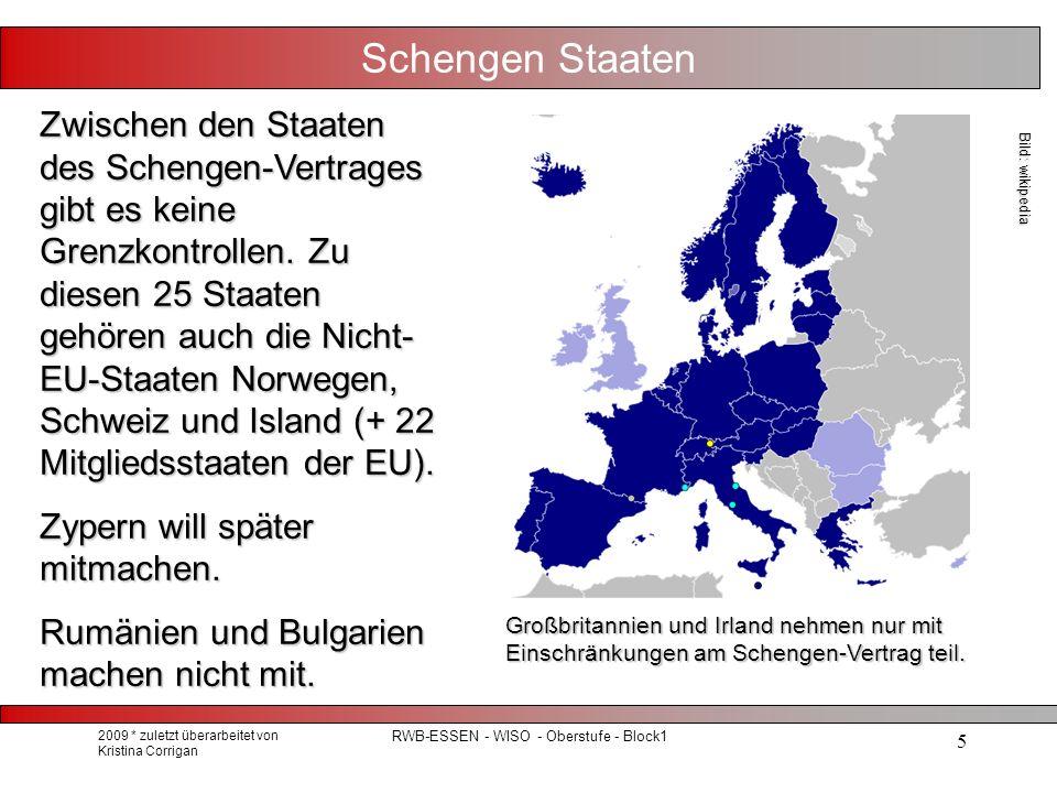 2009 * zuletzt überarbeitet von Kristina Corrigan RWB-ESSEN - WISO - Oberstufe - Block1 5 Schengen Staaten Zwischen den Staaten des Schengen-Vertrages gibt es keine Grenzkontrollen.