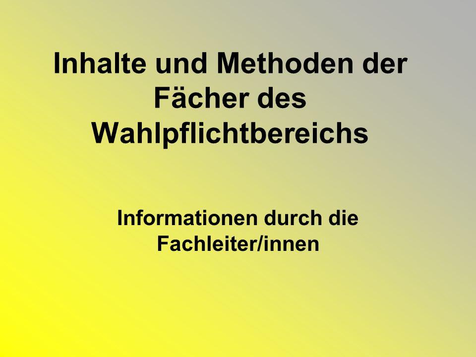 Inhalte und Methoden der Fächer des Wahlpflichtbereichs Informationen durch die Fachleiter/innen