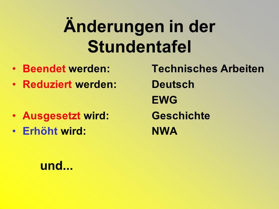 Änderungen in der Stundentafel Beendet werden:Technisches Arbeiten Reduziert werden:Deutsch EWG Ausgesetzt wird: Geschichte Erhöht wird:NWA und...