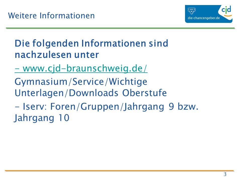 Weitere Informationen 3 Die folgenden Informationen sind nachzulesen unter - www.cjd-braunschweig.de/ Gymnasium/Service/Wichtige Unterlagen/Downloads Oberstufe - Iserv: Foren/Gruppen/Jahrgang 9 bzw.