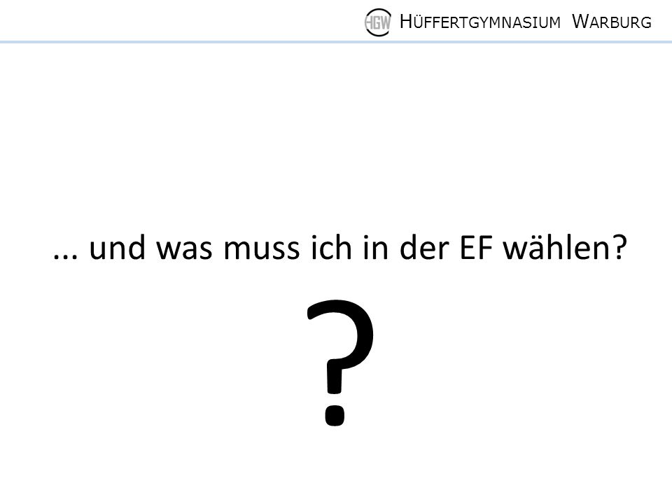 H ÜFFERTGYMNASIUM W ARBURG... und was muss ich in der EF wählen? ?