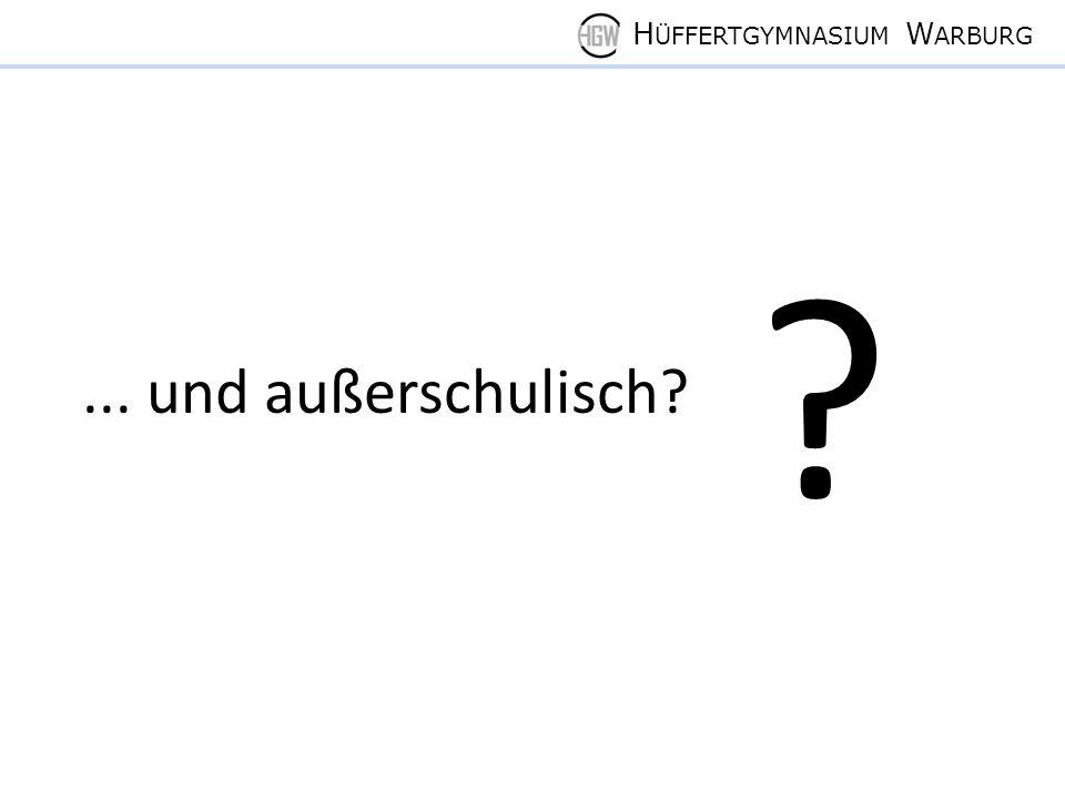 H ÜFFERTGYMNASIUM W ARBURG... und außerschulisch? ?