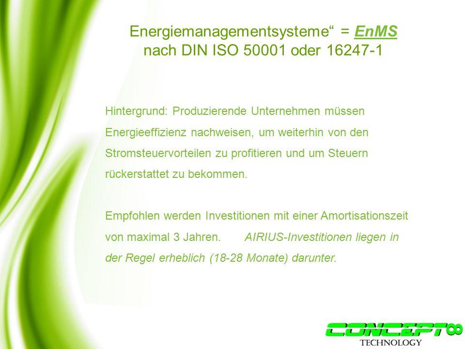 Energiemanagementsysteme = EnMS nach DIN ISO 50001 oder 16247-1 Hintergrund: Produzierende Unternehmen müssen Energieeffizienz nachweisen, um weiterhin von den Stromsteuervorteilen zu profitieren und um Steuern rückerstattet zu bekommen.