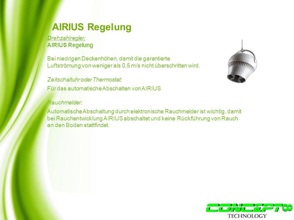 AIRIUS Regelung Drehzahlregler: AIRIUS Regelung Bei niedrigen Deckenhöhen, damit die garantierte Luftströmung von weniger als 0,5 m/s nicht überschritten wird.