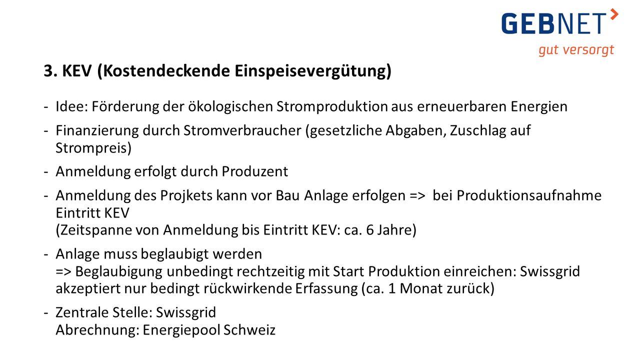 3. KEV (Kostendeckende Einspeisevergütung) -Idee: Förderung der ökologischen Stromproduktion aus erneuerbaren Energien -Finanzierung durch Stromverbra