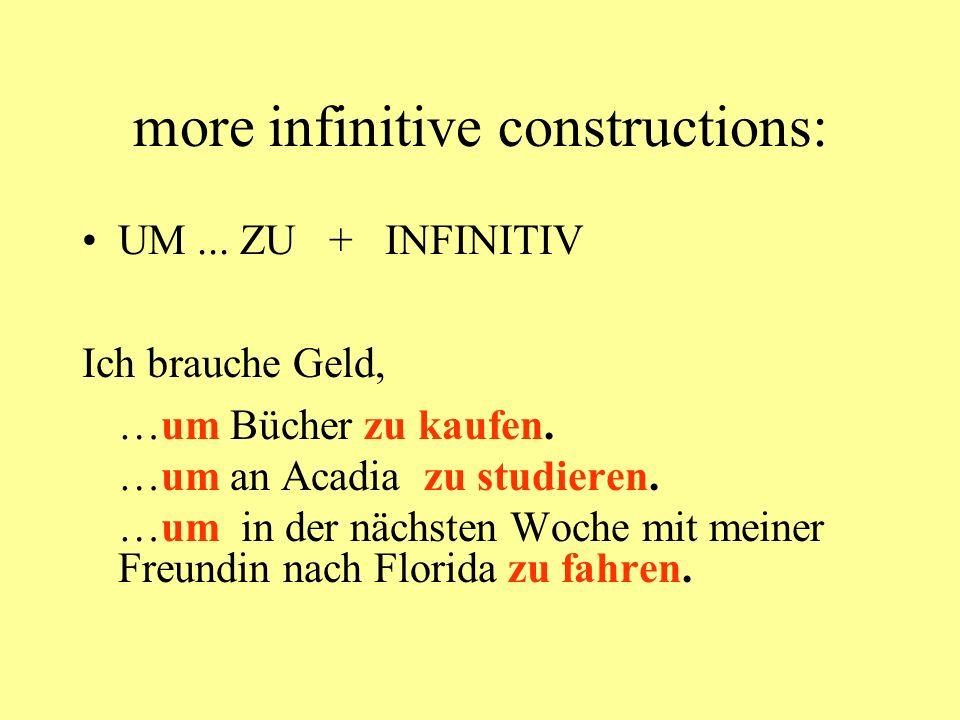 more infinitive constructions: UM... ZU + INFINITIV Ich brauche Geld, …um Bücher zu kaufen.