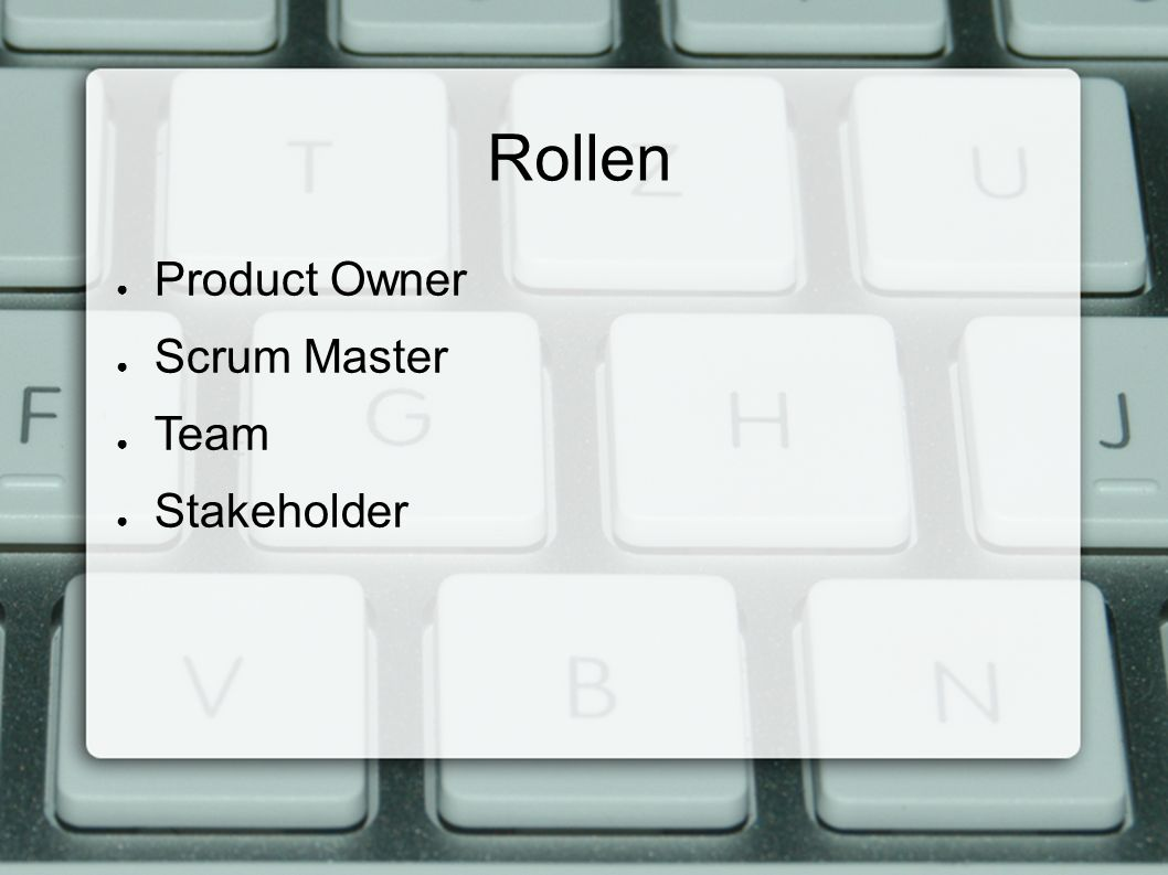 Rollen ● Product Owner ● Scrum Master ● Team ● Stakeholder