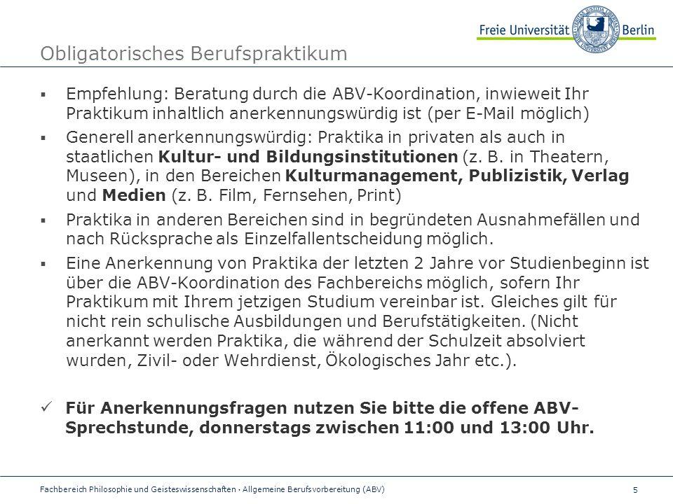 5 Obligatorisches Berufspraktikum  Empfehlung: Beratung durch die ABV-Koordination, inwieweit Ihr Praktikum inhaltlich anerkennungswürdig ist (per E-Mail möglich)  Generell anerkennungswürdig: Praktika in privaten als auch in staatlichen Kultur- und Bildungsinstitutionen (z.