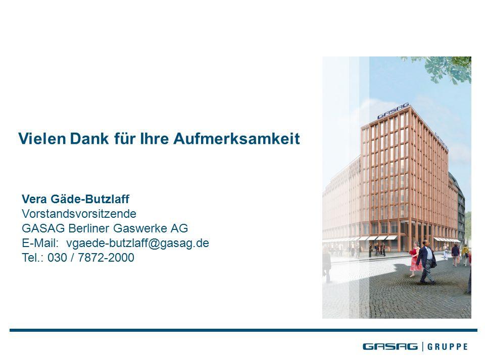 Vielen Dank für Ihre Aufmerksamkeit Vera Gäde-Butzlaff Vorstandsvorsitzende GASAG Berliner Gaswerke AG E-Mail: vgaede-butzlaff@gasag.de Tel.: 030 / 7872-2000