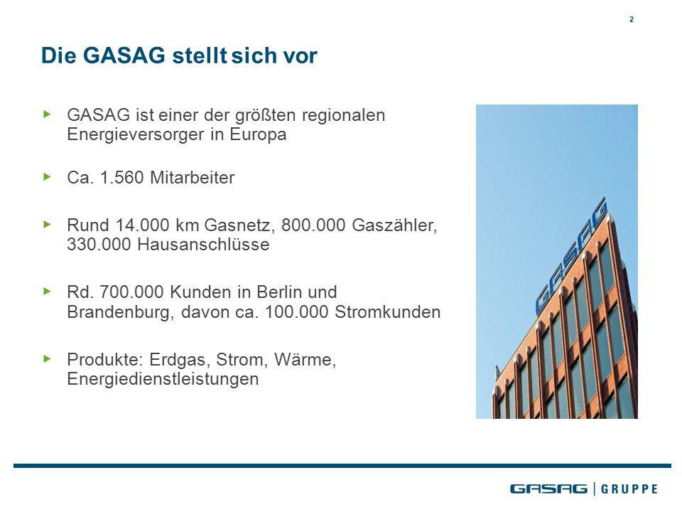 2 Die GASAG stellt sich vor ▶ GASAG ist einer der größten regionalen Energieversorger in Europa ▶ Ca. 1.560 Mitarbeiter ▶ Rund 14.000 km Gasnetz, 800.