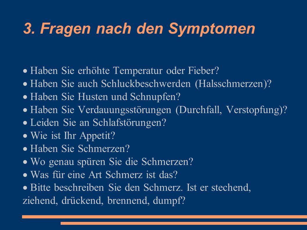 3. Fragen nach den Symptomen  Haben Sie erhöhte Temperatur oder Fieber.