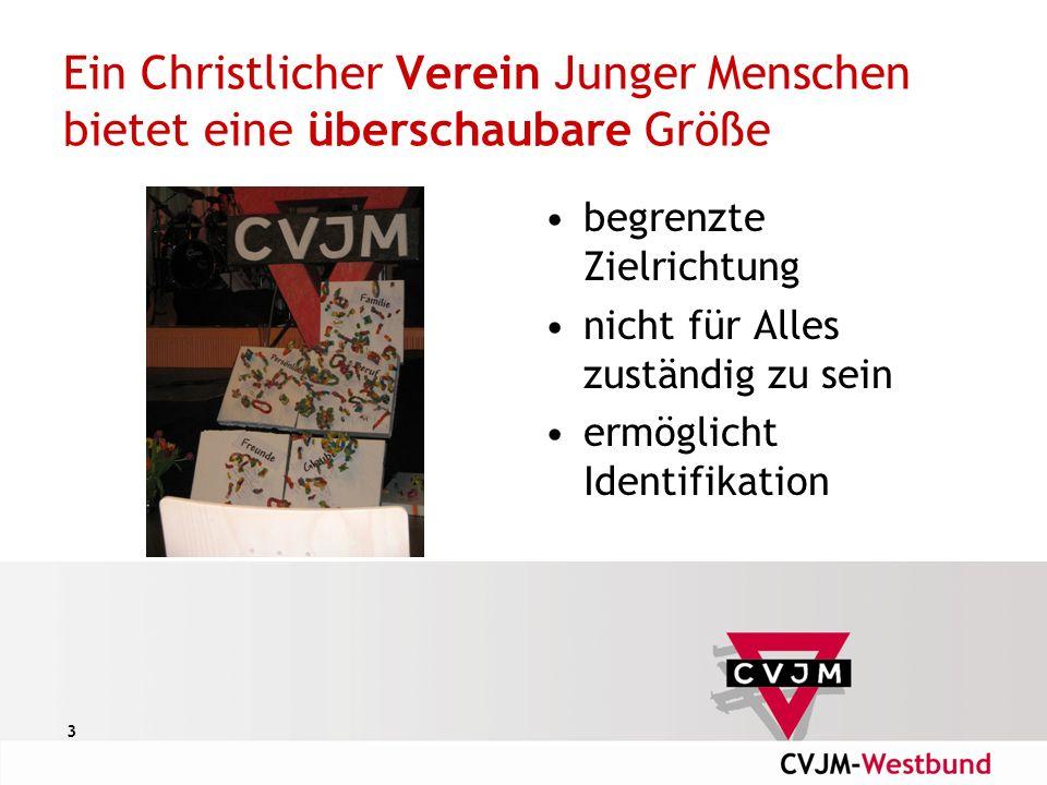 3 Ein Christlicher Verein Junger Menschen bietet eine überschaubare Größe begrenzte Zielrichtung nicht für Alles zuständig zu sein ermöglicht Identifikation