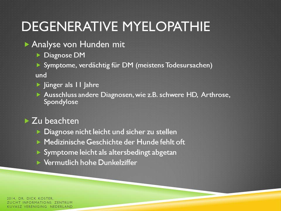 DEGENERATIVE MYELOPATHIE  Analyse von Hunden mit  Diagnose DM  Symptome, verdächtig für DM (meistens Todesursachen) und  Jünger als 11 Jahre  Ausschluss andere Diagnosen, wie z.B.