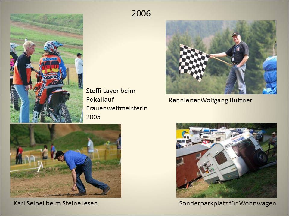 2006 Rennleiter Wolfgang Büttner Steffi Layer beim Pokallauf Frauenweltmeisterin 2005 Sonderparkplatz für WohnwagenKarl Seipel beim Steine lesen
