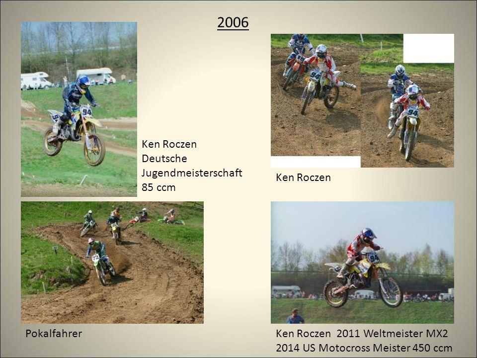 2006 Ken Roczen 2011 Weltmeister MX2 2014 US Motocross Meister 450 ccm Ken Roczen Ken Roczen Deutsche Jugendmeisterschaft 85 ccm Pokalfahrer