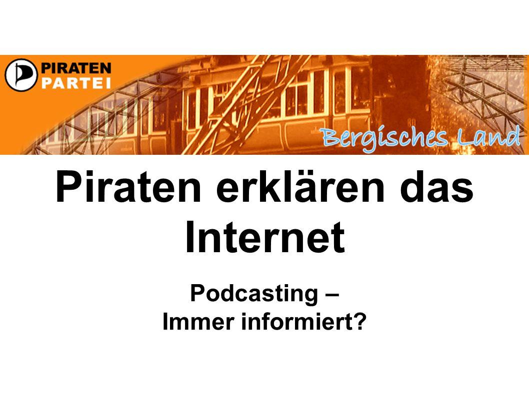 Piraten erklären das Internet Podcasting – Immer informiert