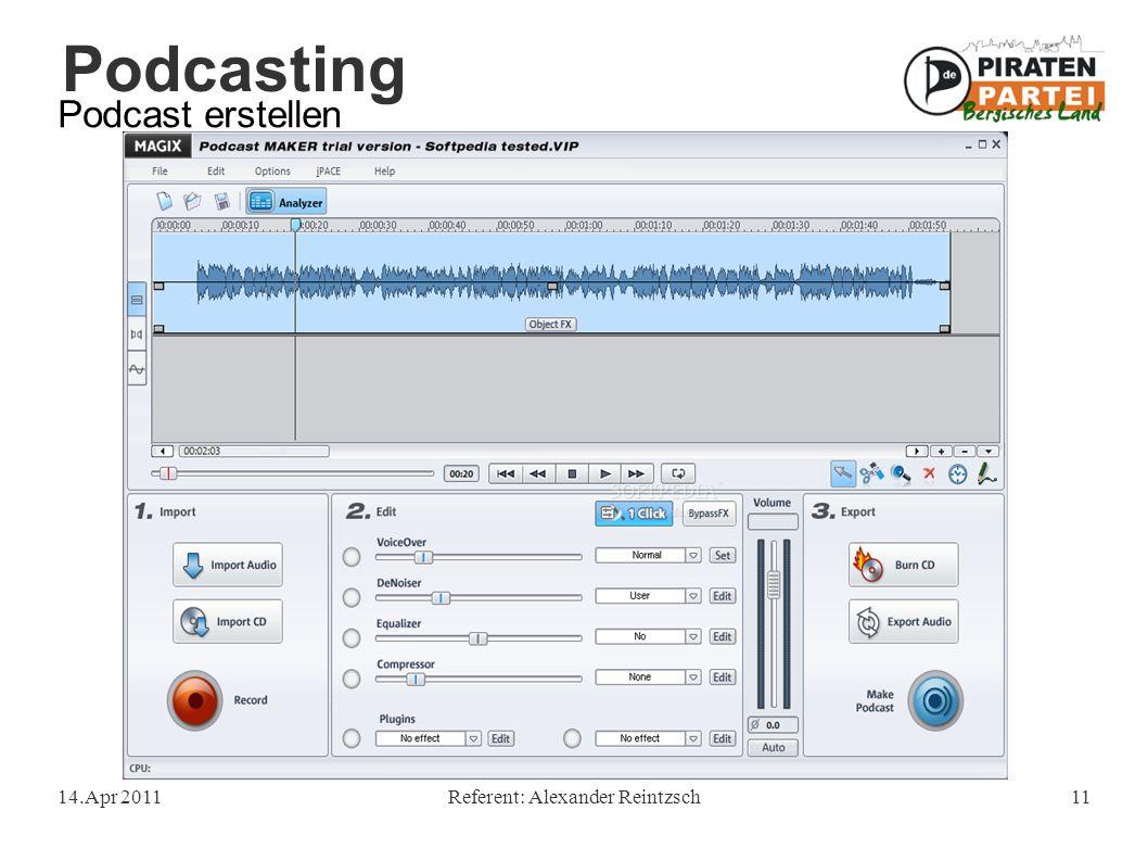 Podcasting 14.Apr 2011Referent: Alexander Reintzsch11 Podcast erstellen