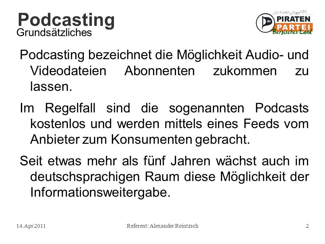 Podcasting 14.Apr 2011Referent: Alexander Reintzsch2 Grundsätzliches Podcasting bezeichnet die Möglichkeit Audio- und Videodateien Abonnenten zukommen zu lassen.