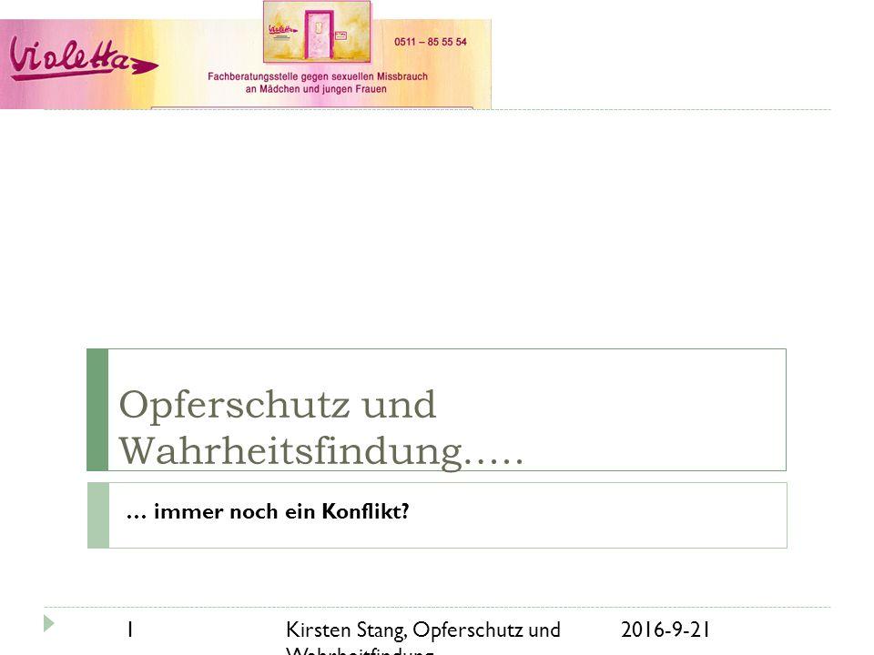 Opferschutz und Wahrheitsfindung….. … immer noch ein Konflikt? 21.09.2016 1 Kirsten Stang, Opferschutz und Wahrheitfindung....