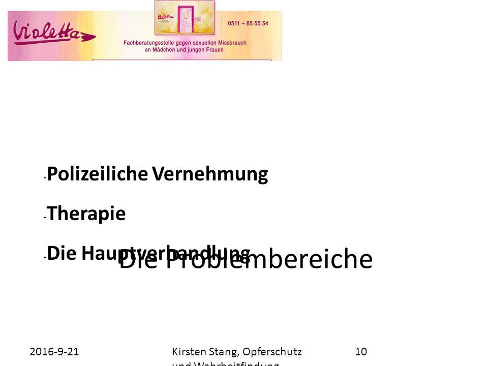 Die Problembereiche - Polizeiliche Vernehmung - Therapie - Die Hauptverhandlung 21.09.2016Kirsten Stang, Opferschutz und Wahrheitfindung.... 10