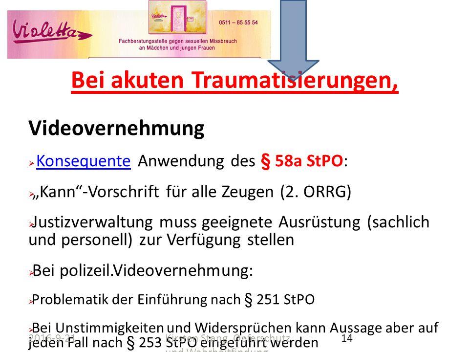 """Bei akuten Traumatisierungen, Videovernehmung  Konsequente Anwendung des § 58a StPO:Konsequente  """"Kann""""-Vorschrift für alle Zeugen (2. ORRG)  Justi"""