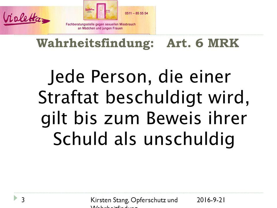 Wahrheitsfindung: Art. 6 MRK 21.09.2016Kirsten Stang, Opferschutz und Wahrheitfindung....
