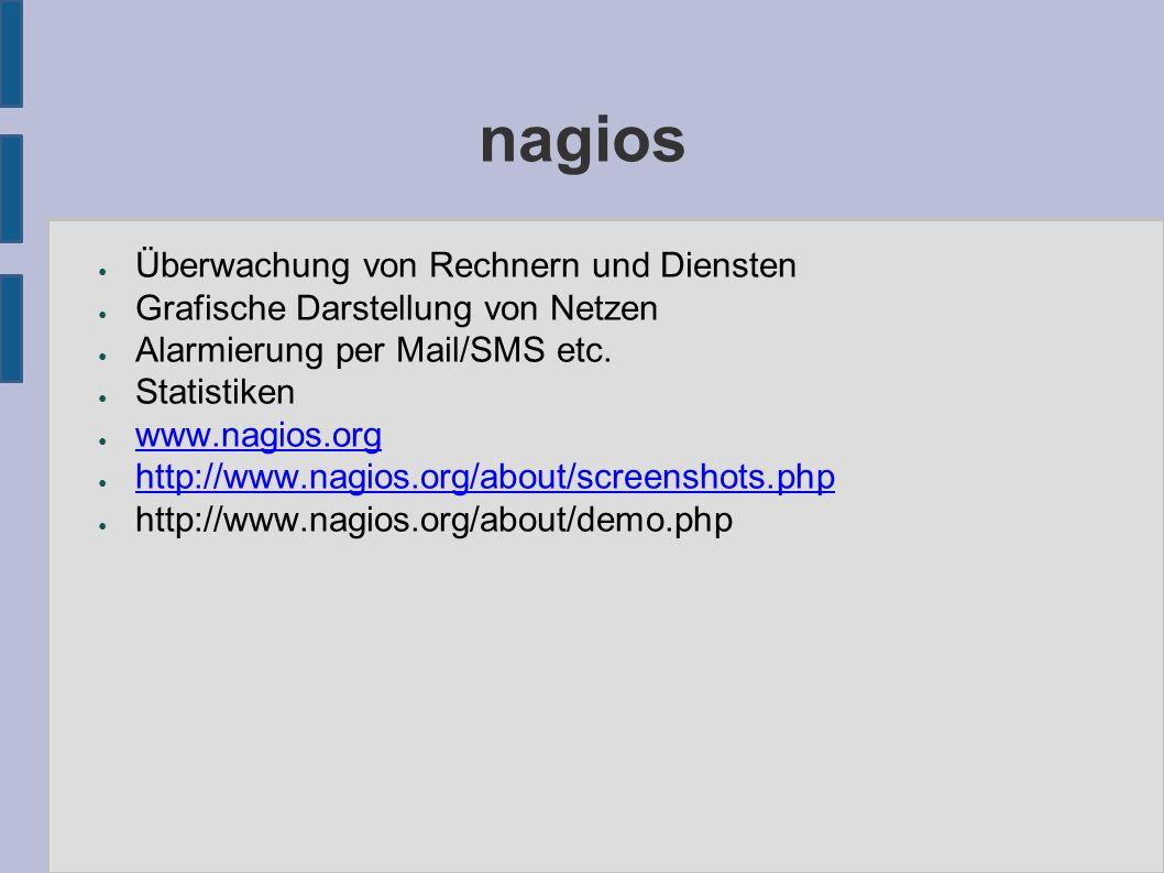 nagios ● Überwachung von Rechnern und Diensten ● Grafische Darstellung von Netzen ● Alarmierung per Mail/SMS etc. ● Statistiken ● www.nagios.org www.n