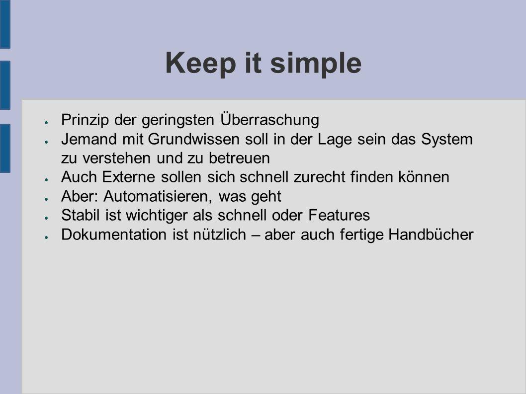 Keep it simple ● Prinzip der geringsten Überraschung ● Jemand mit Grundwissen soll in der Lage sein das System zu verstehen und zu betreuen ● Auch Ext