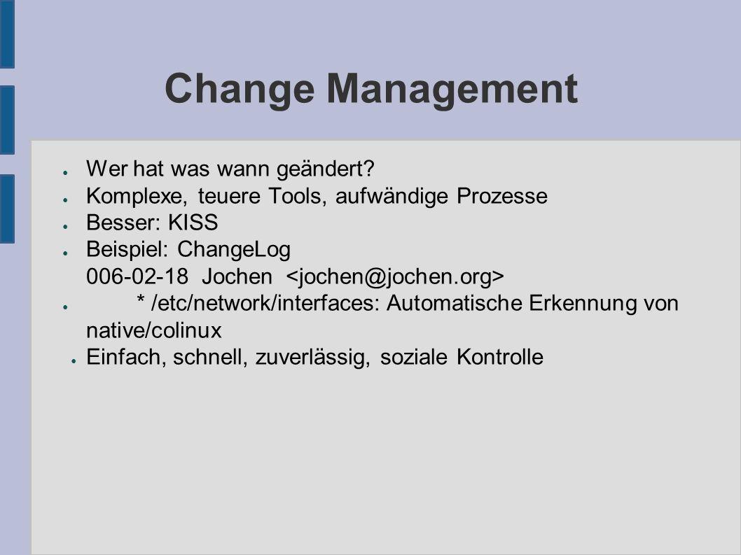 Change Management ● Wer hat was wann geändert? ● Komplexe, teuere Tools, aufwändige Prozesse ● Besser: KISS ● Beispiel: ChangeLog 006-02-18 Jochen ● *