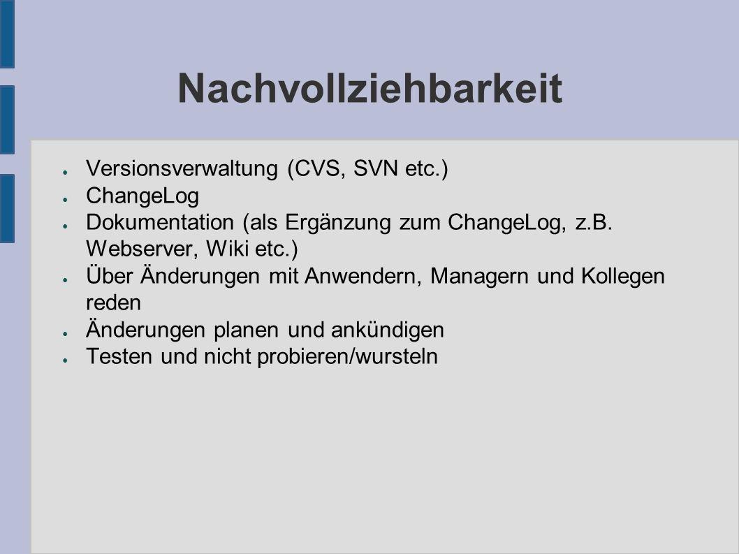 Nachvollziehbarkeit ● Versionsverwaltung (CVS, SVN etc.) ● ChangeLog ● Dokumentation (als Ergänzung zum ChangeLog, z.B. Webserver, Wiki etc.) ● Über Ä