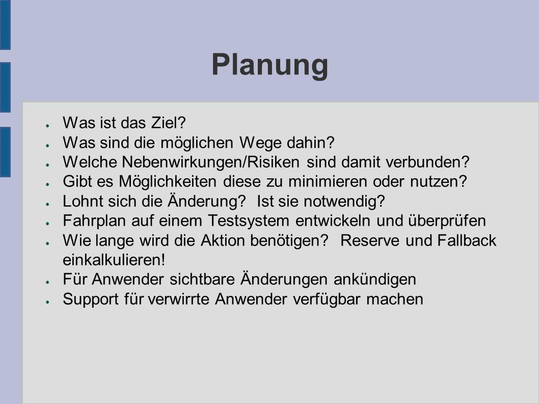 Planung ● Was ist das Ziel. ● Was sind die möglichen Wege dahin.