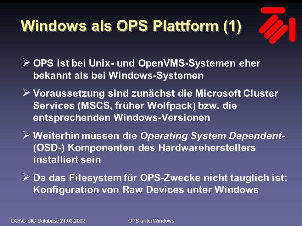 DOAG SIG Database 21.02.2002OPS unter Windows Windows als OPS Plattform (2)  OPS baut funktional nicht auf MSCS auf (z.B.