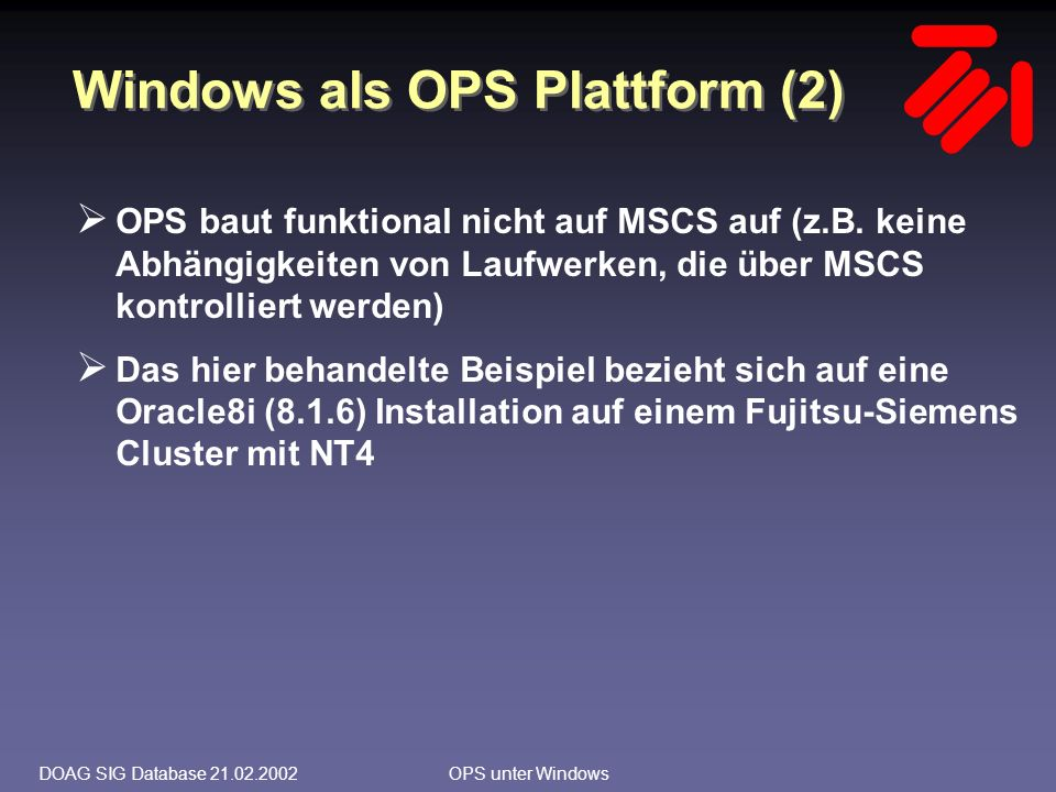 DOAG SIG Database 21.02.2002OPS unter Windows Windows als OPS Plattform (2)  OPS baut funktional nicht auf MSCS auf (z.B.