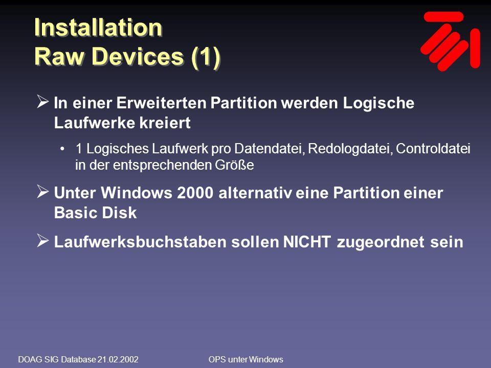 DOAG SIG Database 21.02.2002OPS unter Windows Installation Raw Devices (2)  Das GUI-Werkzeug Object Link Manager wird benutzt, um den Logischen Laufwerken Symbolische Links zuzuordnen Hierbei muss der Object Link Service auf allen OPS-Knoten laufen  Benennung: \\.\SymLink, d.h.