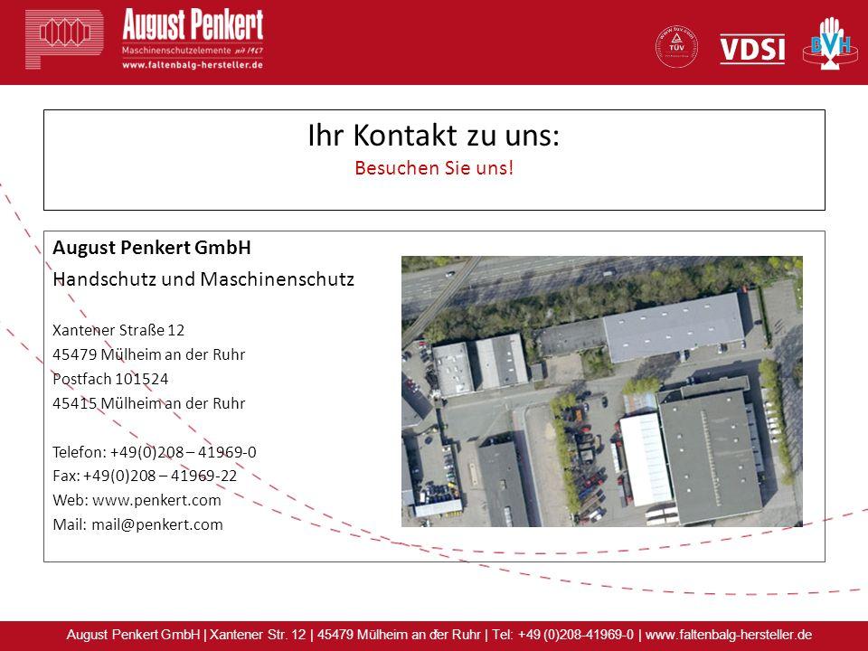 x August Penkert GmbH | Xantener Str. 12 | 45479 Mülheim an der Ruhr | Tel: +49 (0)208-41969-0 | www.faltenbalg-hersteller.de Ihr Kontakt zu uns: Besu