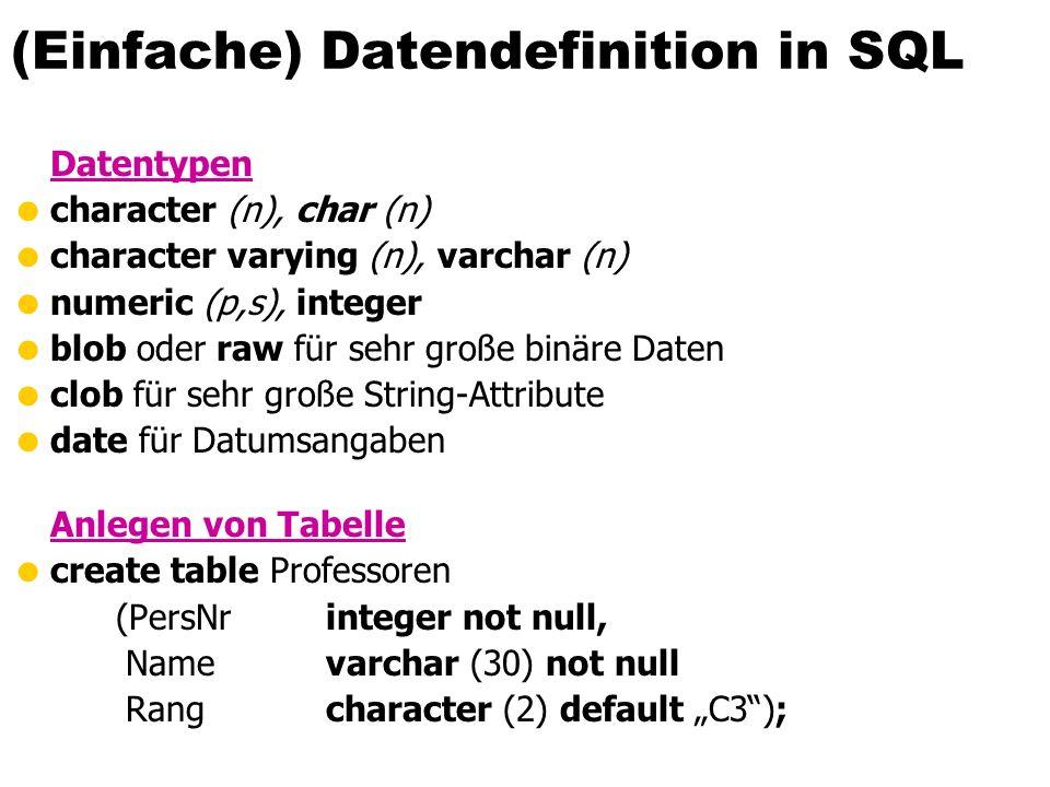 Aggregatfunktion und Gruppierung Aggregatfunktionen avg, max, min, count, sum select avg (Semester) from Studenten ; select gelesenVon, sum (SWS) from Vorlesungen group by gelesenVon; select gelesenVon, Name, sum (SWS) from Vorlesungen, Professoren where gelesenVon = PersNr and Rang = ´C4´ group by gelesenVon, Name having avg (SWS) >= 3;