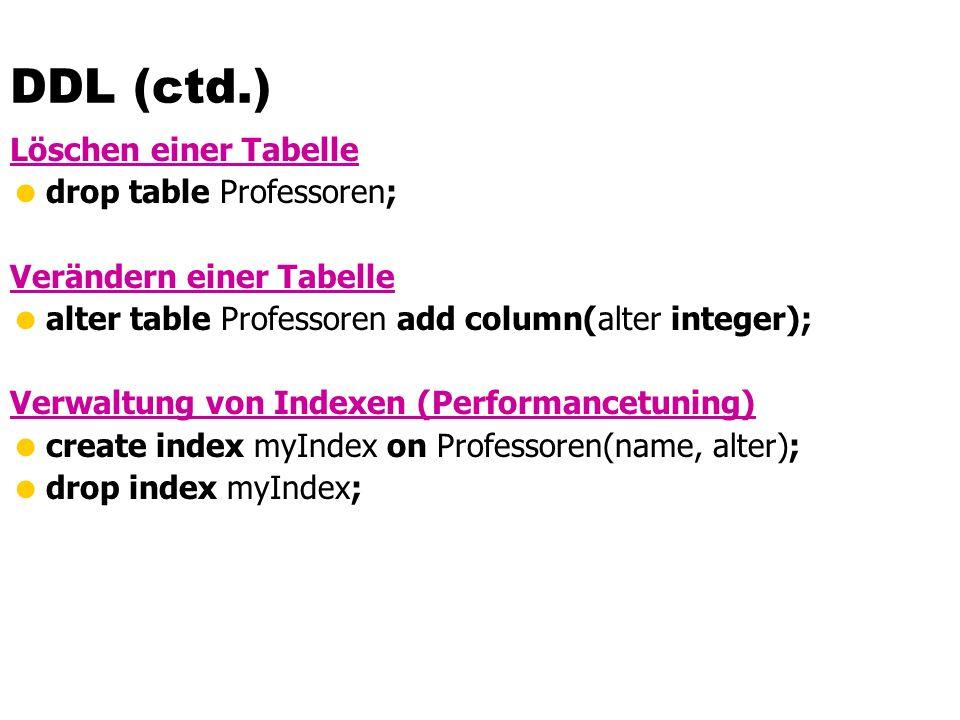 Veränderung am Datenbestand Einfügen von Tupeln insert into hören select MatrNr, VorlNr from Studenten, Vorlesungen where Titel= `Logik' ; insert into Studenten (MatrNr, Name) values (28121, `Archimedes');