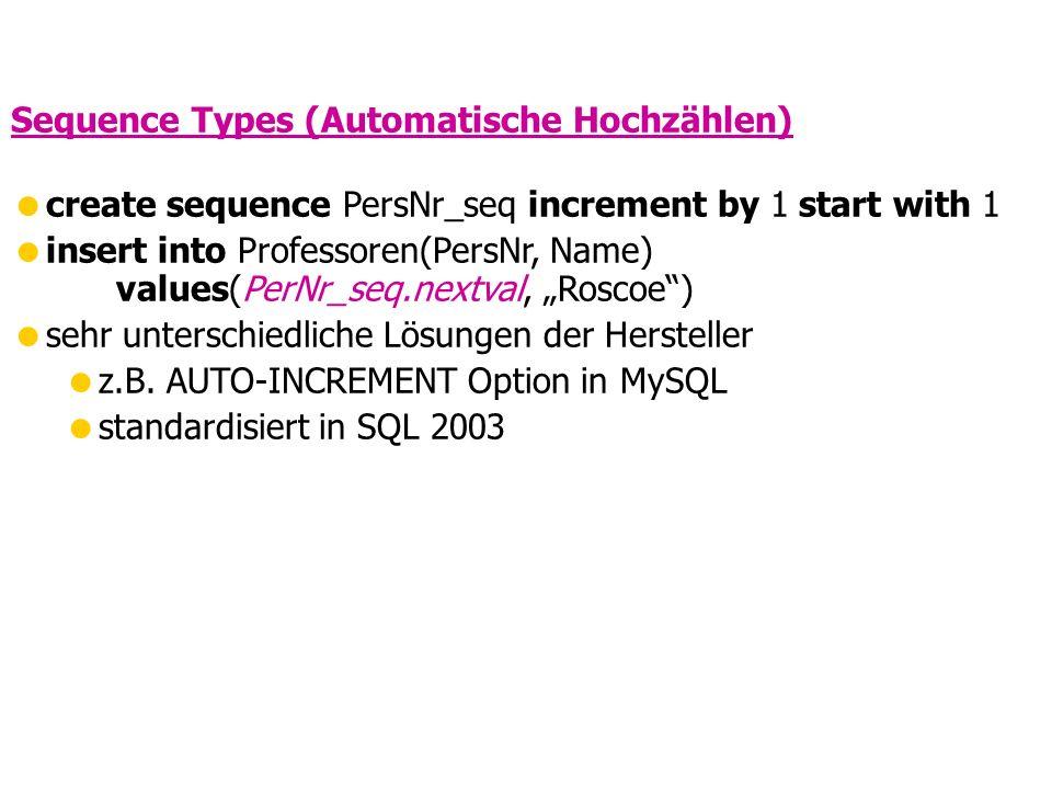 """Sequence Types (Automatische Hochzählen)  create sequence PersNr_seq increment by 1 start with 1  insert into Professoren(PersNr, Name) values(PerNr_seq.nextval, """"Roscoe )  sehr unterschiedliche Lösungen der Hersteller  z.B."""
