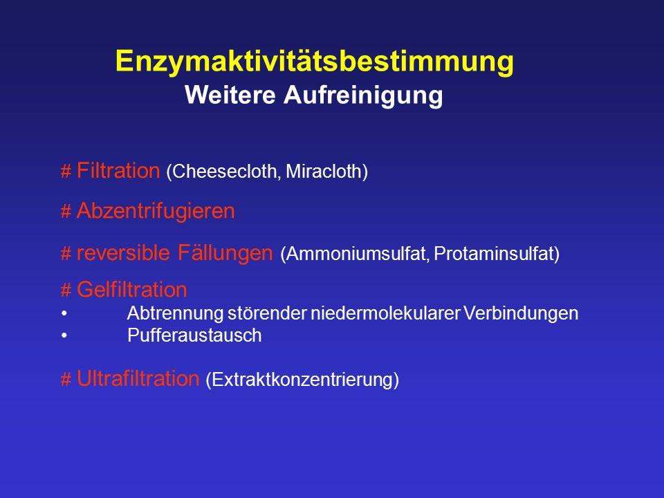 Enzymaktivitätsbestimmung Weitere Aufreinigung # Filtration (Cheesecloth, Miracloth) # Abzentrifugieren # reversible Fällungen (Ammoniumsulfat, Protam