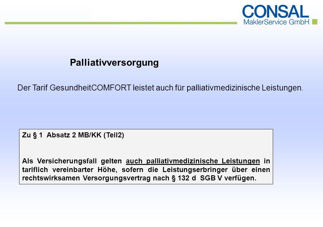 Zu § 1 Absatz 2 MB/KK (Teil2) Als Versicherungsfall gelten auch palliativmedizinische Leistungen in tariflich vereinbarter Höhe, sofern die Leistungserbringer über einen rechtswirksamen Versorgungsvertrag nach § 132 d SGB V verfügen.