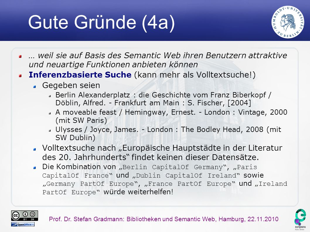 Prof. Dr. Stefan Gradmann: Bibliotheken und Semantic Web, Hamburg, 22.11.2010 Gute Gründe (4a) … weil sie auf Basis des Semantic Web ihren Benutzern a