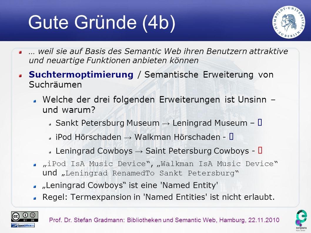 Prof. Dr. Stefan Gradmann: Bibliotheken und Semantic Web, Hamburg, 22.11.2010 Gute Gründe (4b) … weil sie auf Basis des Semantic Web ihren Benutzern a