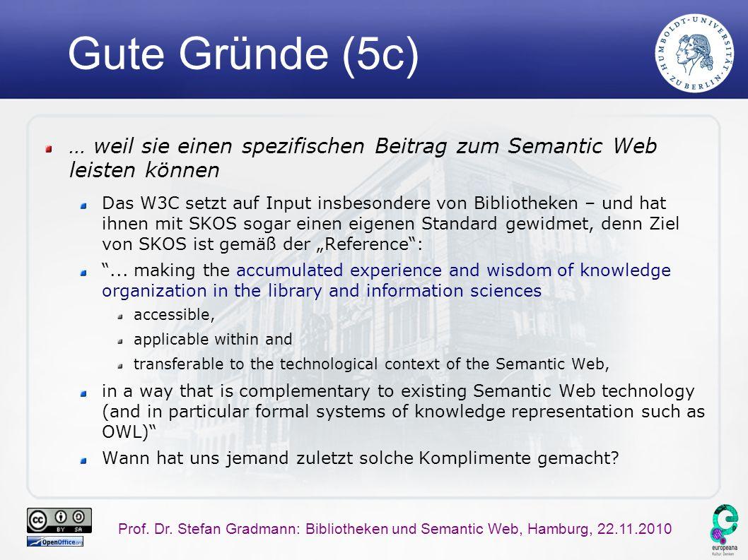 Prof. Dr. Stefan Gradmann: Bibliotheken und Semantic Web, Hamburg, 22.11.2010 Gute Gründe (5c) … weil sie einen spezifischen Beitrag zum Semantic Web