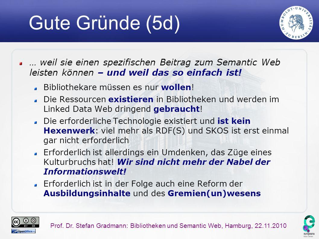 Prof. Dr. Stefan Gradmann: Bibliotheken und Semantic Web, Hamburg, 22.11.2010 Gute Gründe (5d) … weil sie einen spezifischen Beitrag zum Semantic Web